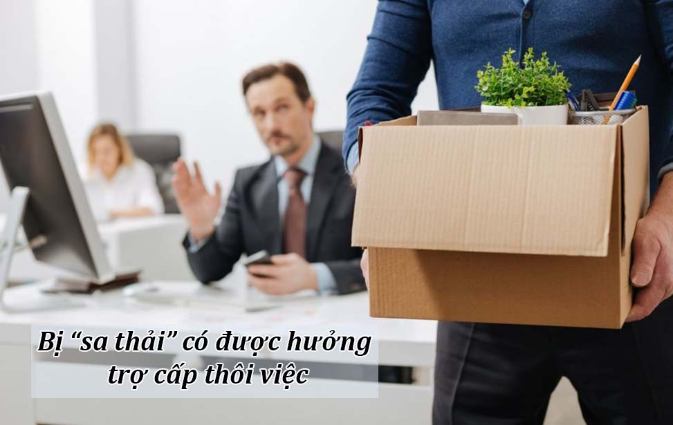 Người lao động bị kỷ luật buộc thôi việc/sa thải có được hưởng trợ cấp thôi việc?